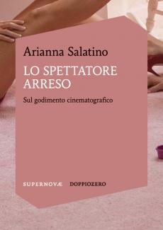 Arianna Salatino – Lo spettatore arreso. Sul godimento cinematografico