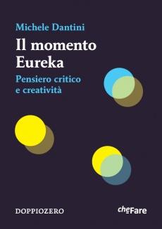 Michele Dantini – Il momento Eureka. Pensiero critico e creatività