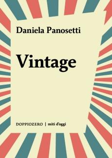 Vintage. Forme e stili di una mania collettiva