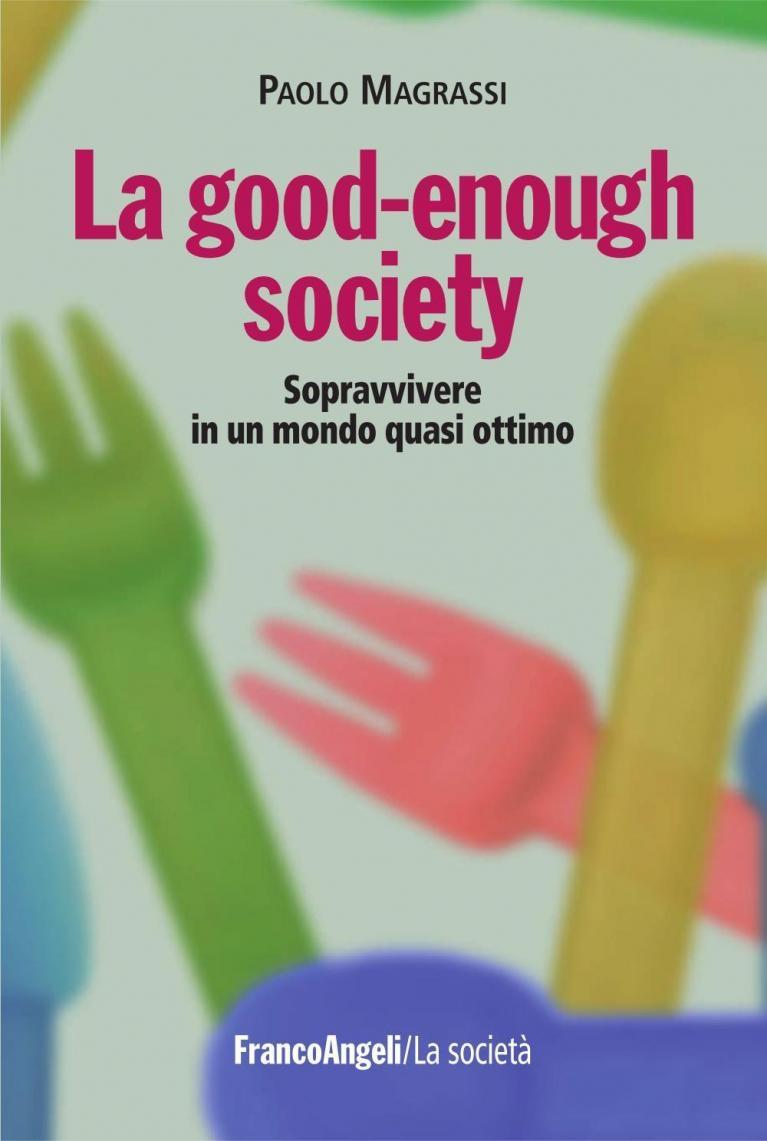 La good-enough society. Sopravvivere in un mondo quasi ottimo (La società) (Italian Edition)