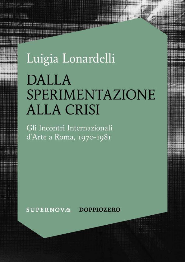 Luigia Lonardelli - Dalla sperimentazione alla crisi. Gli Incontri Internazionali d'Arte a Roma, 1970–1981