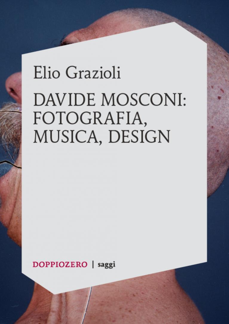 Elio Grazioli – Davide Mosconi: fotografia, musica, design